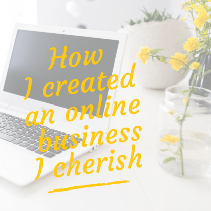 How I created the online business I cherish
